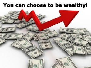 You can choose to be wealthy!