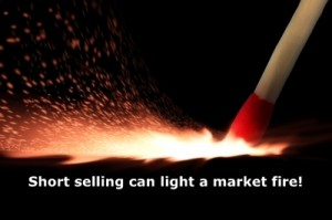 Short selling can light a market fire!
